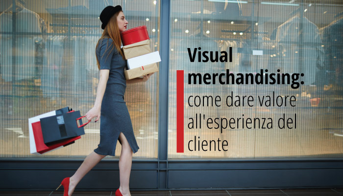 Visual merchandising: come dare valore all'esperienza del cliente