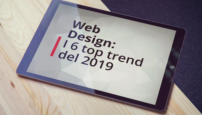 Web Design: I 6 Top Trend Del 2019