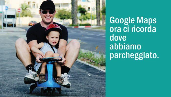 Nuova Funzionalità Di Google Maps. Ora Ci Ricorda Dove Hai Parcheggiato