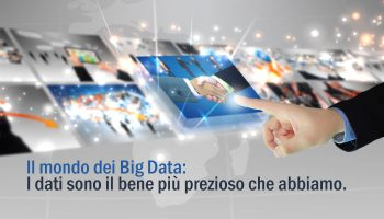 Il Mondo Dei Big Data: I Dati Sono Il Bene Più Prezioso Che Abbiamo.